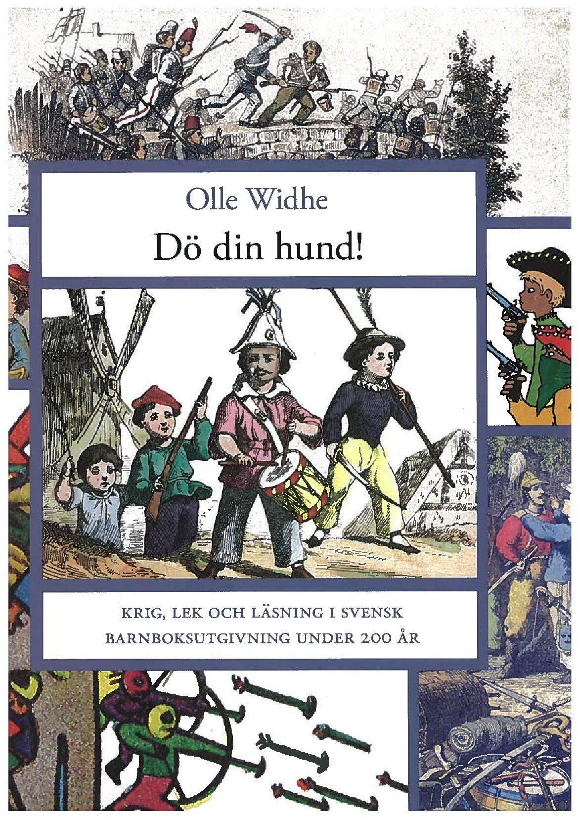 Dö din hund! Krig, lek og läsning i svensk barnebokutgivning under 200 år.