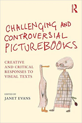 Challenging and Controversial Picturebooks – Creative and Critical Respones to Visual Texts