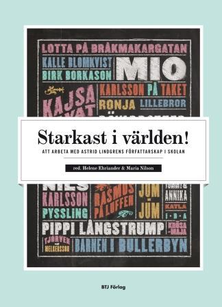 Starkast i världen! Att arbeta med Astrid Lindgrens författarskap i skolan