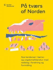 På tværs af Norden: Nye tendenser i børne- og ungdomslitteratur med nedslag i forskning og formidling