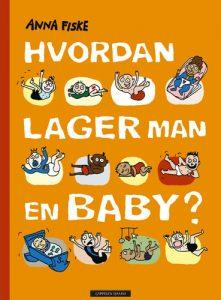 Anna Fiske: Hvordan lager man en baby?