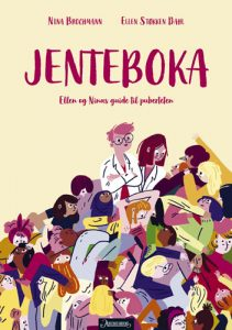 Nina Brochman, Ellen Støkken Dahl, og Magnhild Winsnes (ill.): Jenteboka: Ellen og Ninas guide til puberteten